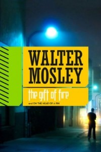 The Gift of Fire/On the Head of a Pin by Walter Mosley