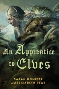 An Apprentice to Elves by Elizabeth Bear and Sarah Monette