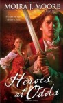 Heroes At Odds by Moira J. Moore