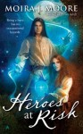 Heroes At Risk by Moira J. Moore