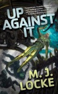 Up Against It by M. J. Locke