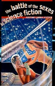 The Battle of the Sexes in Science Fiction by Justine Larbalestier