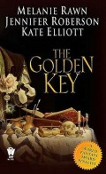 The Golden Key by Melanie Rawn, Jennifer Roberson, and Kate Elliott