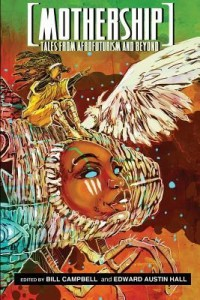 Mothership: Tales from Afrofuturism and Beyond edited by Bill Campbell and Edward Austin Hall