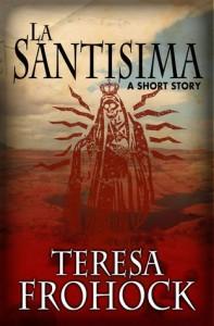 La Santisima by Teresa Frohock