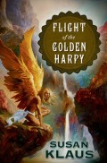 Flight of the Golden Harpy by Susan Klaus