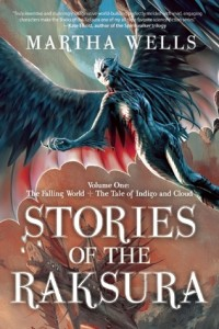 Stories of the Raksura: Volume One by Martha Wells