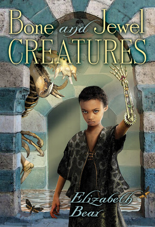 Bone and Jewel Creatures by Elizabeth Bear