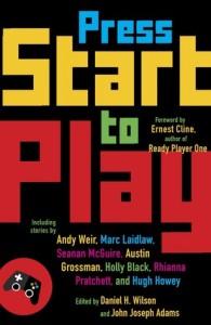 Press Start to Play edited by Daniel H. Wilson and John Joseph Adams