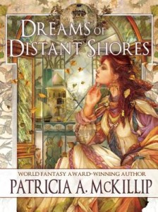 Dreams of Distant Shores by Patricia A. McKillip