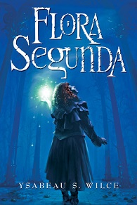 Flora Segunda by Ysabeau S. Wilce