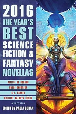 2016: The Year's Best Science Fiction & Fantasy Novellas edited by Paula Guran