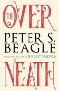 The Overneath by Peter S. Beagle