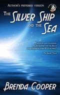 The Silver Ship and the Sea by Brenda Cooper