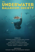 The Underwater Ballroom Society edited by Stephanie Burgis and Tiffany Trent