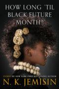 How Long 'til Black Future Month? by N. K. Jemisin
