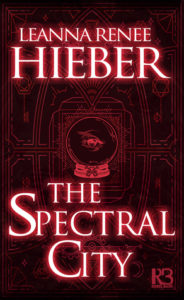 The Spectral City by Leanna Renee Hieber