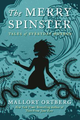 The Merry Spinster by Daniel Mallory Ortberg