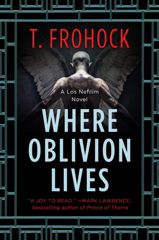 Where Oblivion Lives by T. Frohock