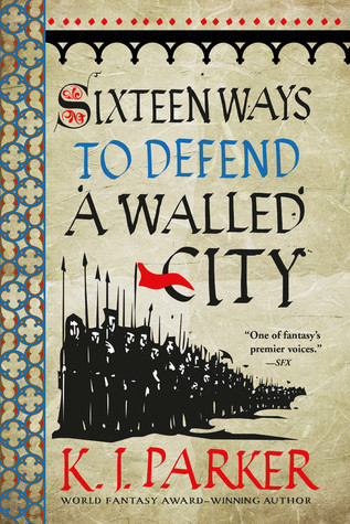Sixteen Ways to Defend a Walled City - K. J. Parker - Cover