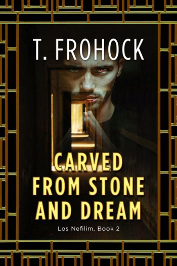 Carved from Stone and Dream by T. Frohock - Book Cover