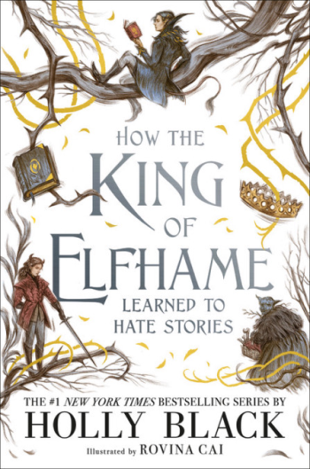 How the King of Elfhame Learned to Hate Stories by Holly Black - Book Cover