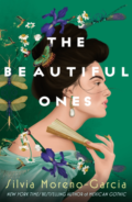 The Beautiful Ones by Silvia Moreno-Garcia - Book Cover